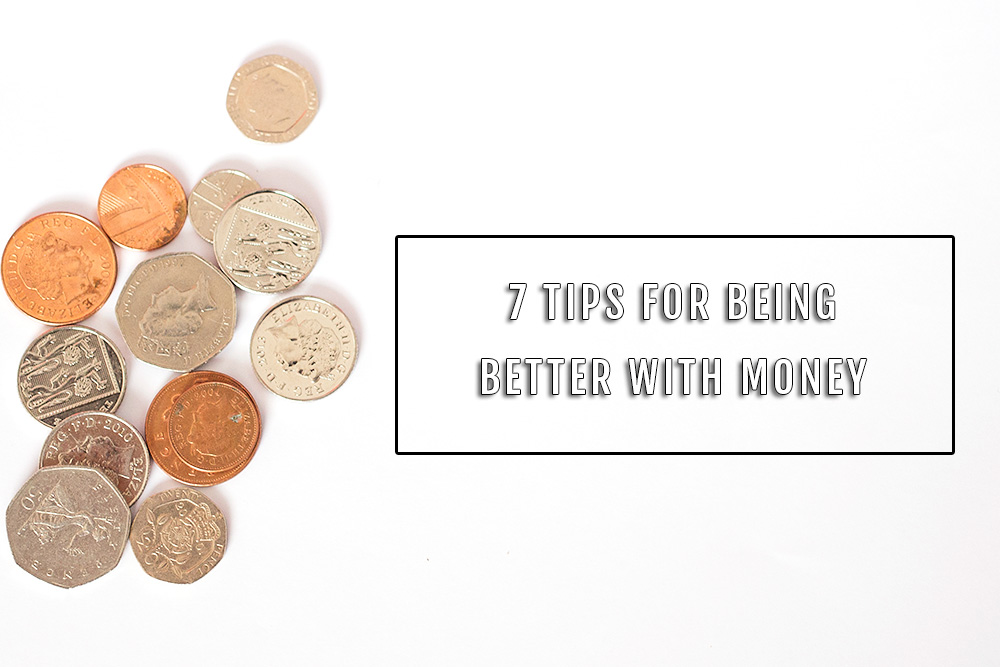 """Photograph shows coins on a white background with a text overlay that reads """"7 tips for being better with money"""""""