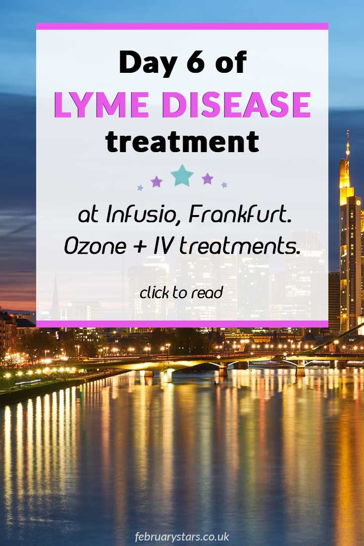 Lyme Disease Treatment at Infusio, Frankfurt: Day 6 ⋆ February Stars