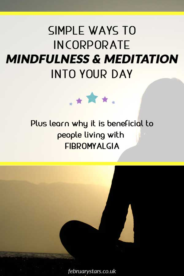 "Pinterest Pin reads ""simple ways to incorporate mindfulness & meditation into your day. Plus learn why it is beneficial to people living with Fibromyalgia."